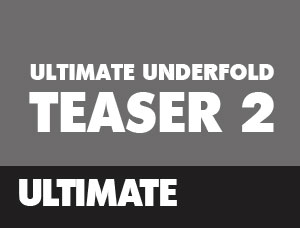 Ultimate Underfold Teaser #2